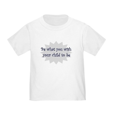 Be what you wish... Toddler T-Shirt