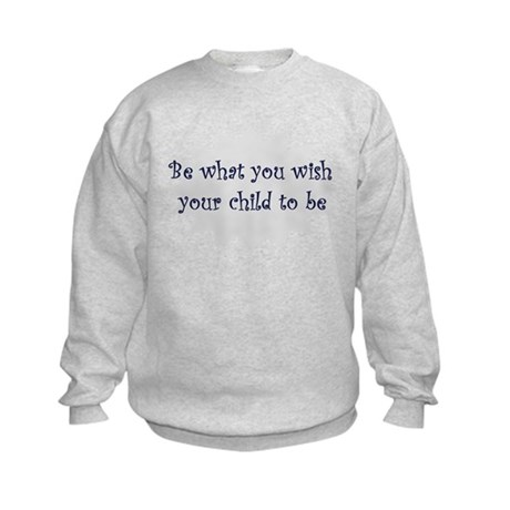 Be what you wish... Kids Sweatshirt