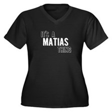 Its A Matias Thing Plus Size T-Shirt