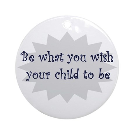 Be what you wish... Ornament (Round)