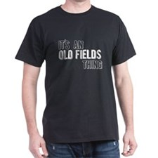 Its An Old Fields Thing T-Shirt