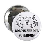 &quot;Robots Are Our Superiors&quot; Button