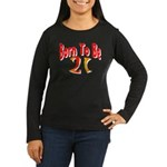 Born To Be 21 Women's Long Sleeve Dark T-Shirt