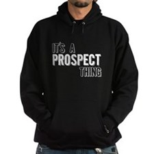 Its A Prospect Thing Hoodie