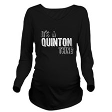 Its A Quinton Thing Long Sleeve Maternity T-Shirt