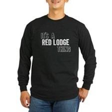 Its A Red Lodge Thing Long Sleeve T-Shirt