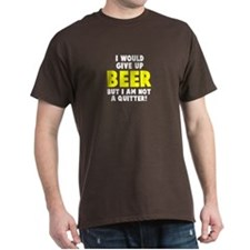Would give up beer T-Shirt