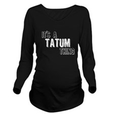 Its A Tatum Thing Long Sleeve Maternity T-Shirt