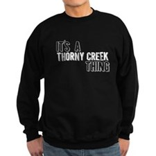 Its A Thorny Creek Thing Sweatshirt