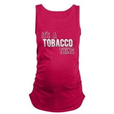 Its A Tobacco Thing Maternity Tank Top