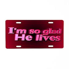 I'm So Glad He Lives Aluminum License Plate