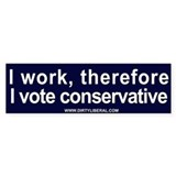 I Work Therefore I Vote Conservative StickerBumper