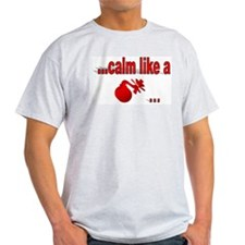 Calm Like A... T-Shirt