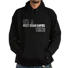 Its A West Cedar Rapids Thing Hoodie