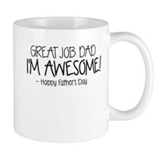 GREAT JOB DAD IM AWESOME! Happy Fathers Day Mugs