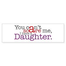 I have a daughter Bumper Bumper Sticker