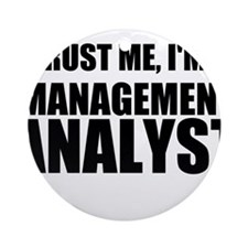 Trust Me, I'm A Management Analyst Ornament (Round