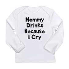Mommy Drinks Because I Long Sleeve Infant T-Shirt