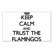 Keep calm and Trust the Flamingos Decal