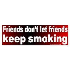 Bumper Sticker: Friends don't let friends keep smo