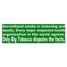 Bumper Sticker: Only Big Tobacco disputes the fact