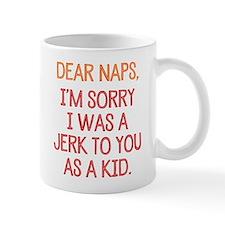 Dear Naps, I'm Sorry I Was A Jerk To You Mug Mugs