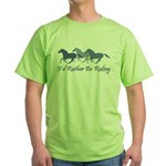 Rather Be Riding A Wild Horse Green T-Shirt
