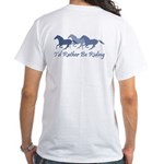 Rather Be Riding A Wild Horse White T-Shirt