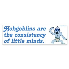 Hobgoblins and Little Minds Bumper Sticker
