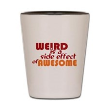 Weird Is A Side Effect of Awesome Shot Glass