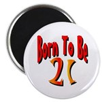 Born To Be 21 Magnet