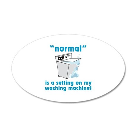 Normal is a setting on my washing machine! Wall De