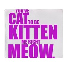 Cat To Be Kitten Me Throw Blanket