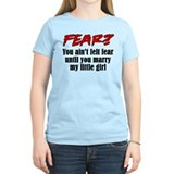 Fear? Marry My Little Girl T-Shirt