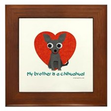 My brother is a chihuahua Framed Tile