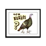 Got Turkey? Framed Panel Print