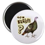 Got Turkey? Magnet