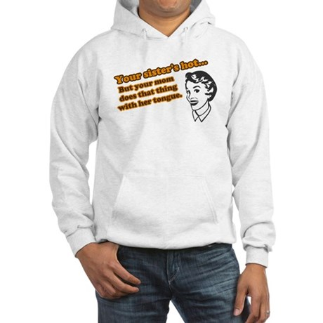 Your Sister's Hot, But... Hooded Sweatshirt
