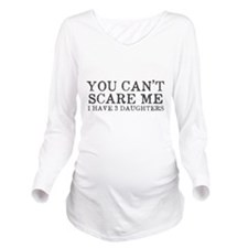 You Cant Scare Me I have 3 Daughters Long Sleeve M