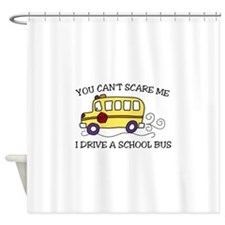 YOU CANT SCARE ME I DRIVE A SCHOOL BUS Shower Curt