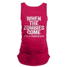 When The Zombies Come Maternity Tank Top