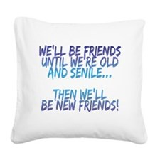 Well be friends until were old and senile Square C