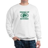 Drink it up bitches  Sweatshirt