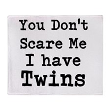You Dont Scare Me I Have Twins Throw Blanket