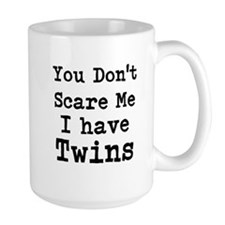 You Dont Scare Me I Have Twins Mugs