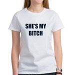 She's My Bitch Women's T-Shirt