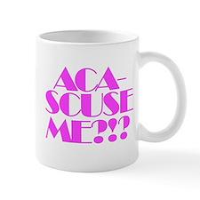 Aca-Scuse Me?!? Pitch Perfect Mugs