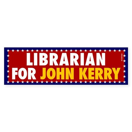 Librarian for John Kerry. Bumpersticker