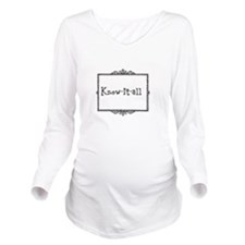Know-it-all Long Sleeve Maternity T-Shirt