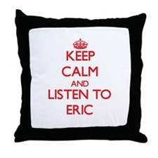 Keep Calm and Listen to Eric Throw Pillow